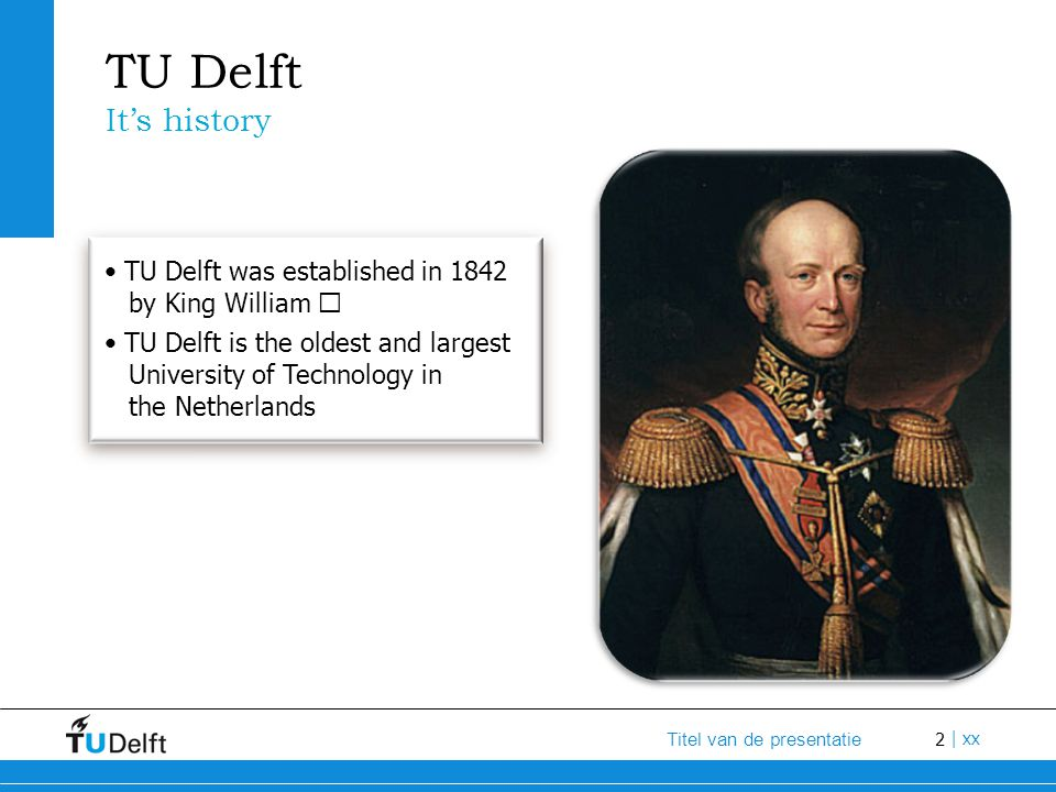 TU Delft It's history. • TU Delft was established in 1842 by King William Ⅱ.
