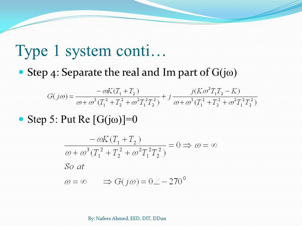 Type 1 system conti… Step 4: Separate the real and Im part of G(jω)