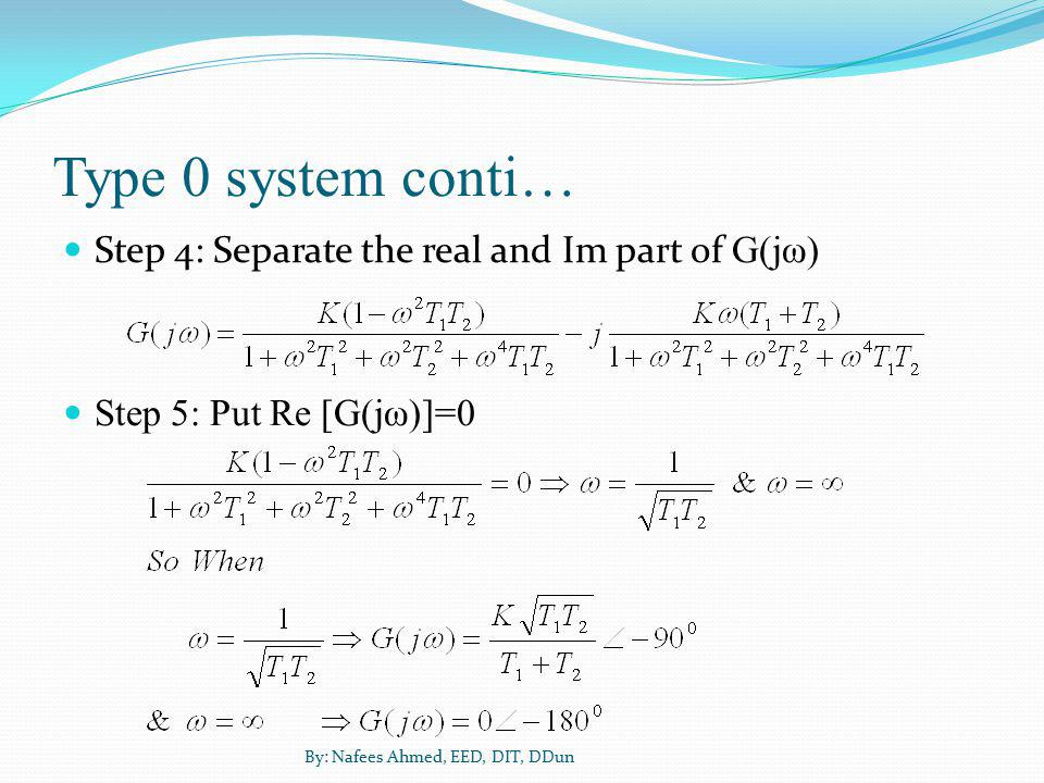 Type 0 system conti… Step 4: Separate the real and Im part of G(jω)
