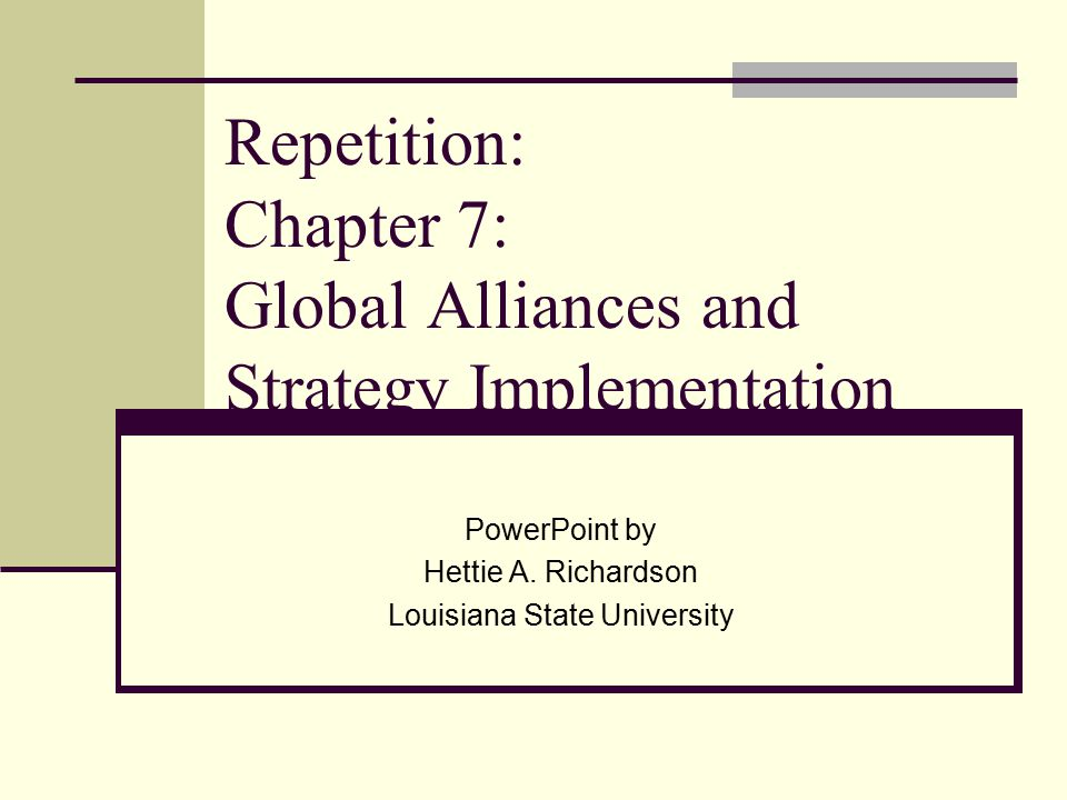 Repetition: Chapter 7: Global Alliances and Strategy Implementation