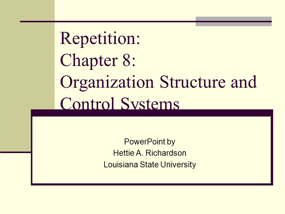Repetition: Chapter 8: Organization Structure and Control Systems
