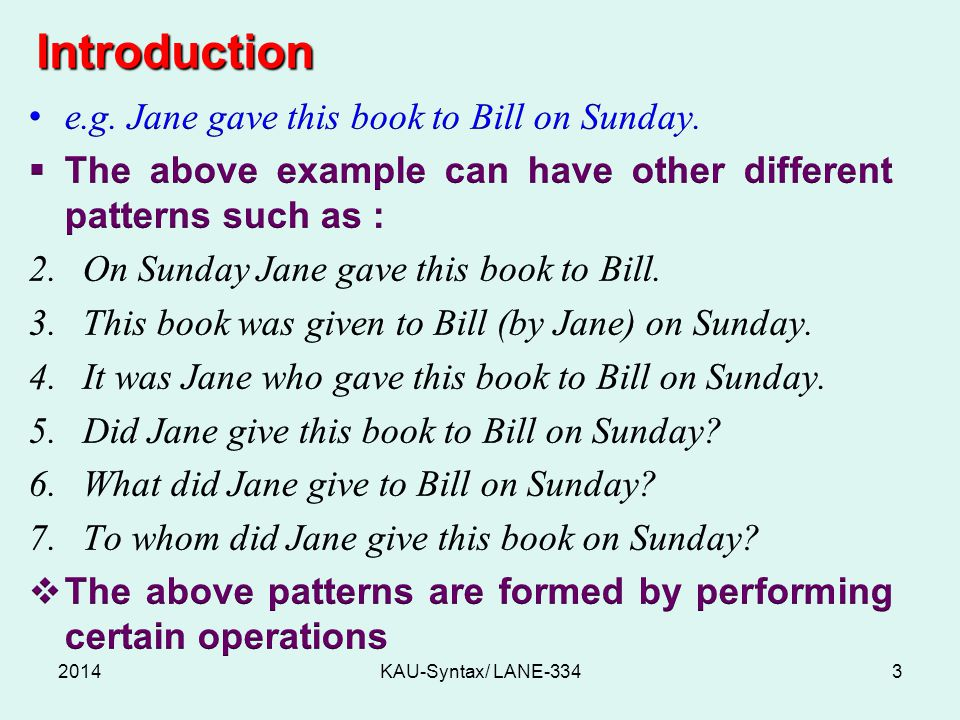 Introduction e.g. Jane gave this book to Bill on Sunday.