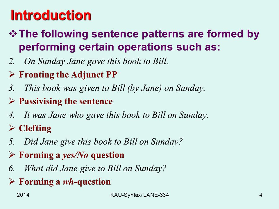 Introduction The following sentence patterns are formed by performing certain operations such as: On Sunday Jane gave this book to Bill.