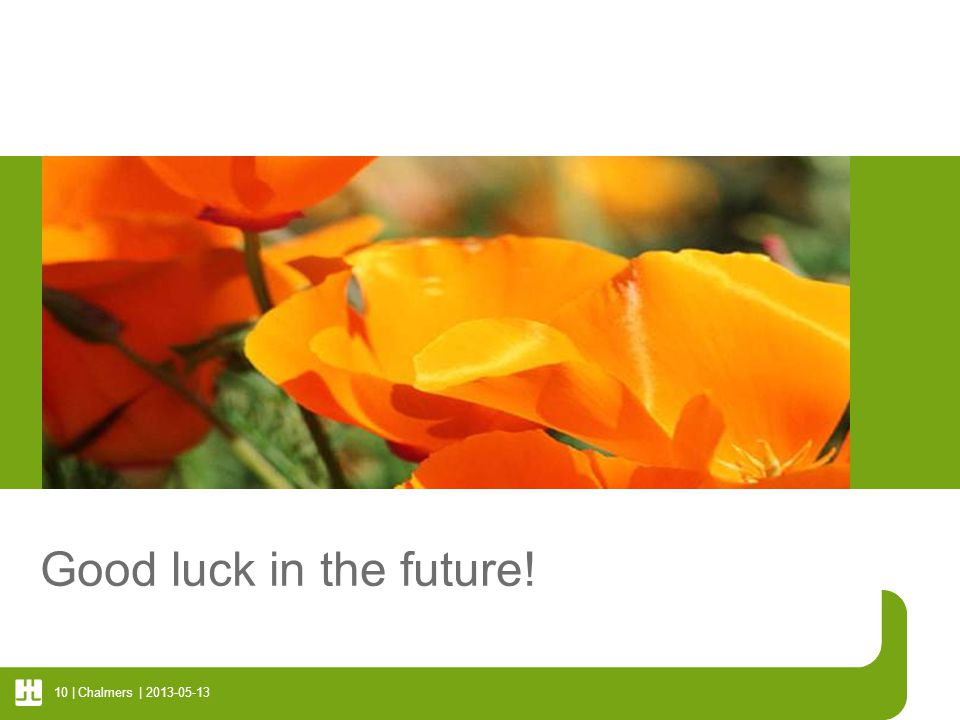 Good luck in the future! Chalmers | 2013-05-13