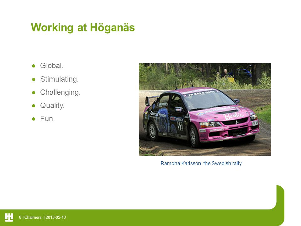 Working at Höganäs Global. Stimulating. Challenging. Quality. Fun.