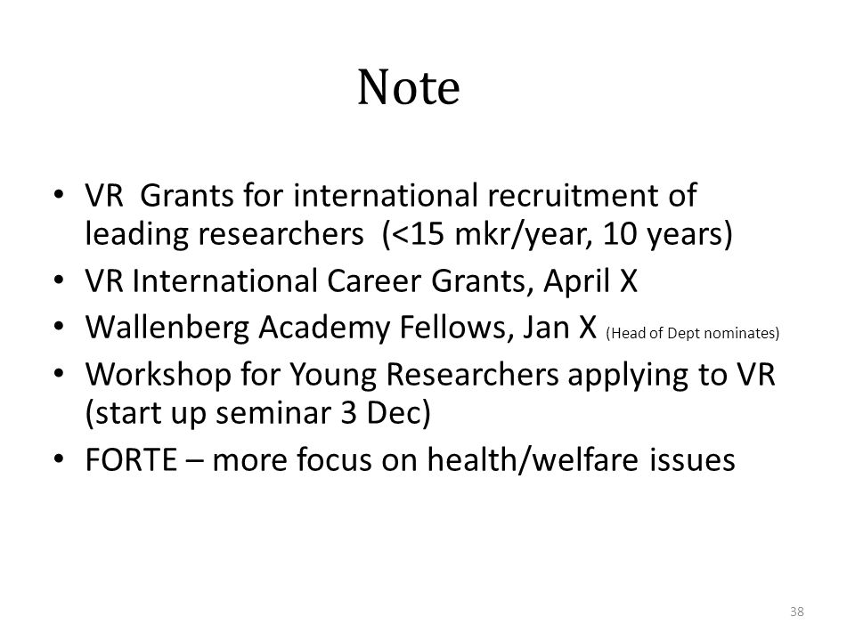 Note VR Grants for international recruitment of leading researchers (<15 mkr/year, 10 years) VR International Career Grants, April X.