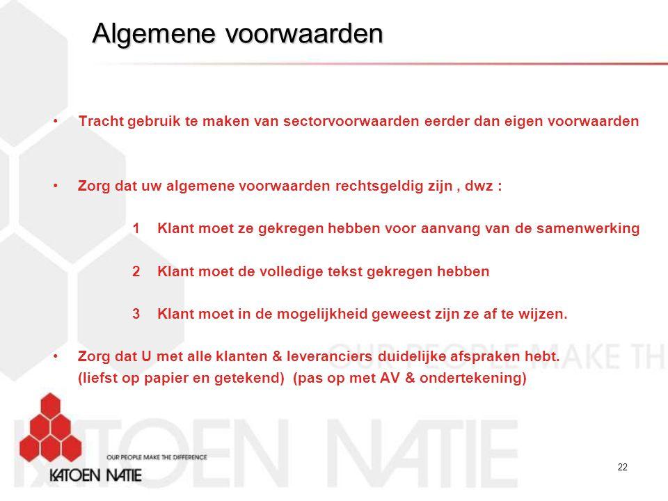 Algemene voorwaarden Tracht gebruik te maken van sectorvoorwaarden eerder dan eigen voorwaarden.