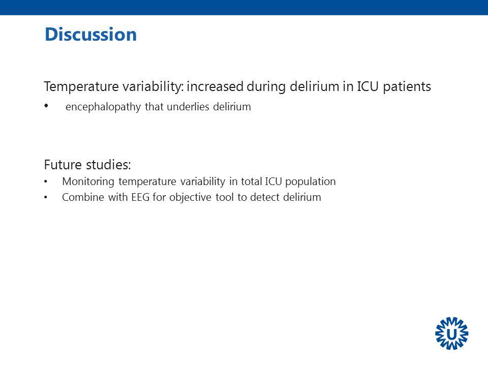 Discussion Temperature variability: increased during delirium in ICU patients. encephalopathy that underlies delirium.