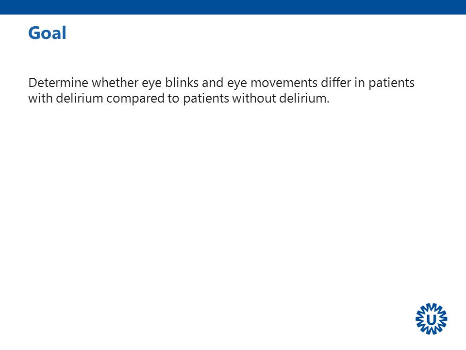 Goal Determine whether eye blinks and eye movements differ in patients with delirium compared to patients without delirium.