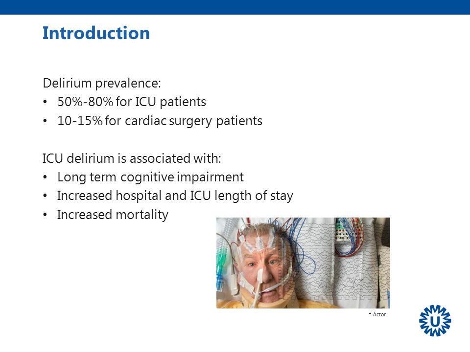 Introduction Delirium prevalence: 50%-80% for ICU patients