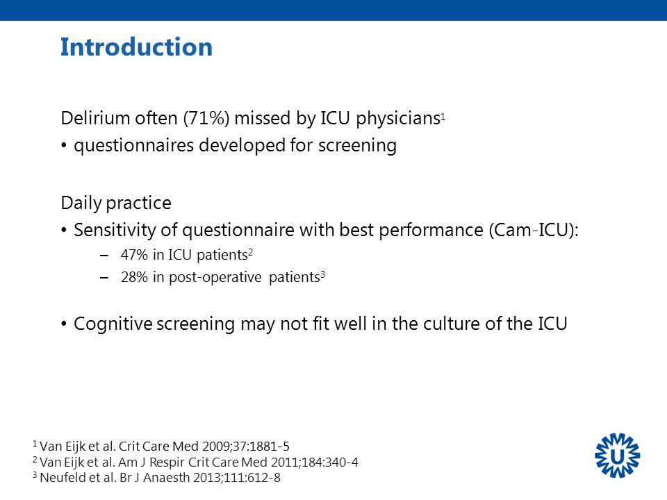Introduction Delirium often (71%) missed by ICU physicians1