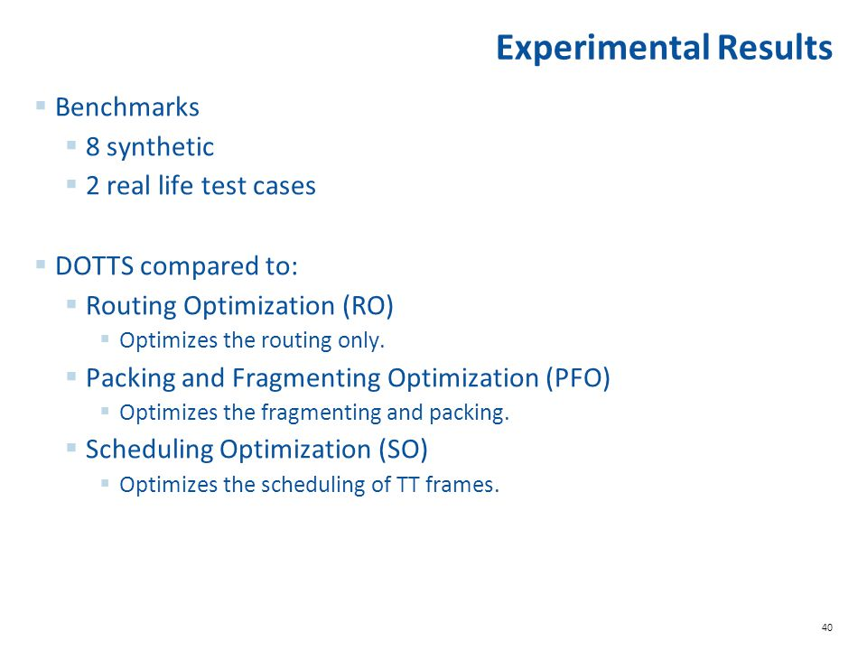 Experimental Results Benchmarks 8 synthetic 2 real life test cases