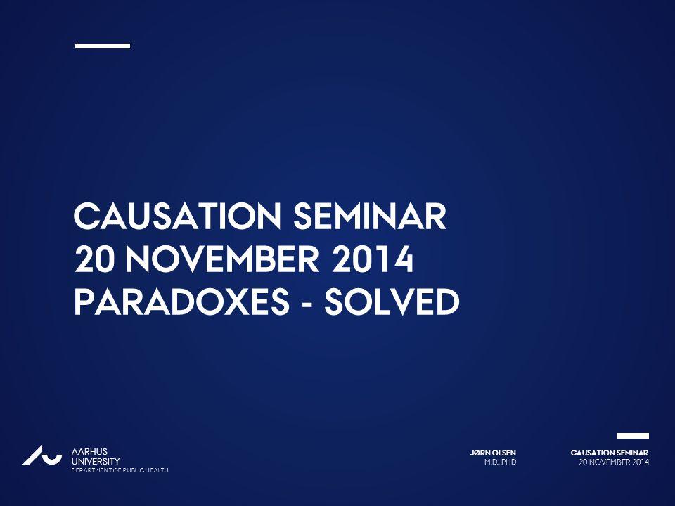 Causation seminar 20 November 2014 Paradoxes - solved
