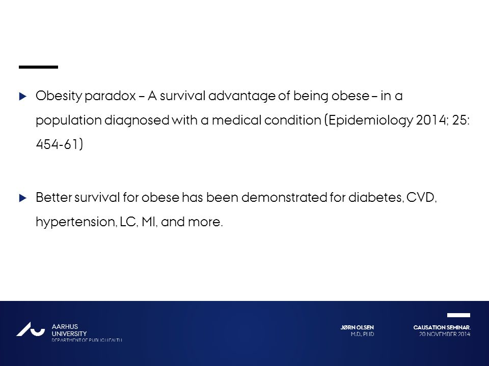 Obesity paradox – A survival advantage of being obese – in a population diagnosed with a medical condition (Epidemiology 2014; 25: 454-61)