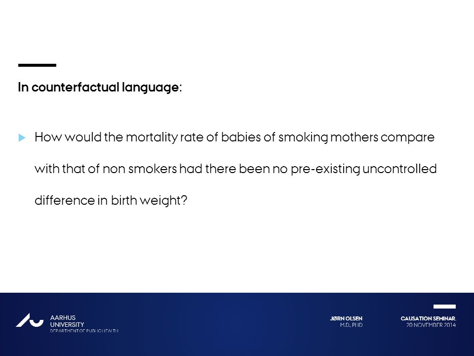 In counterfactual language: