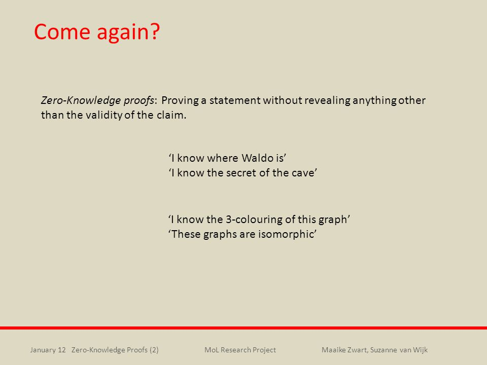 Come again Zero-Knowledge proofs: Proving a statement without revealing anything other than the validity of the claim.