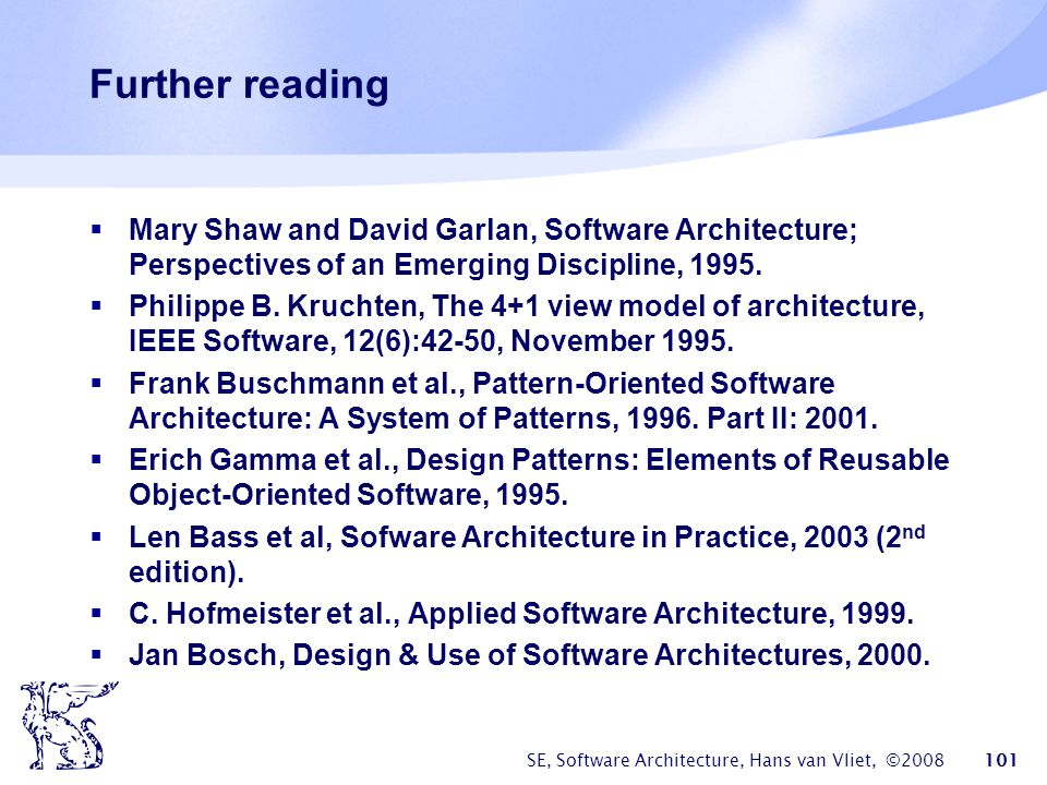 Further reading Mary Shaw and David Garlan, Software Architecture; Perspectives of an Emerging Discipline, 1995.