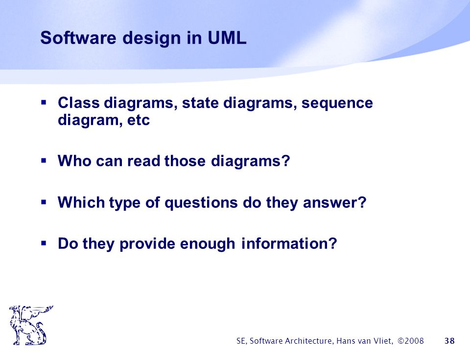 Software design in UML Class diagrams, state diagrams, sequence diagram, etc. Who can read those diagrams