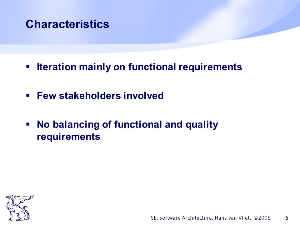 Characteristics Iteration mainly on functional requirements