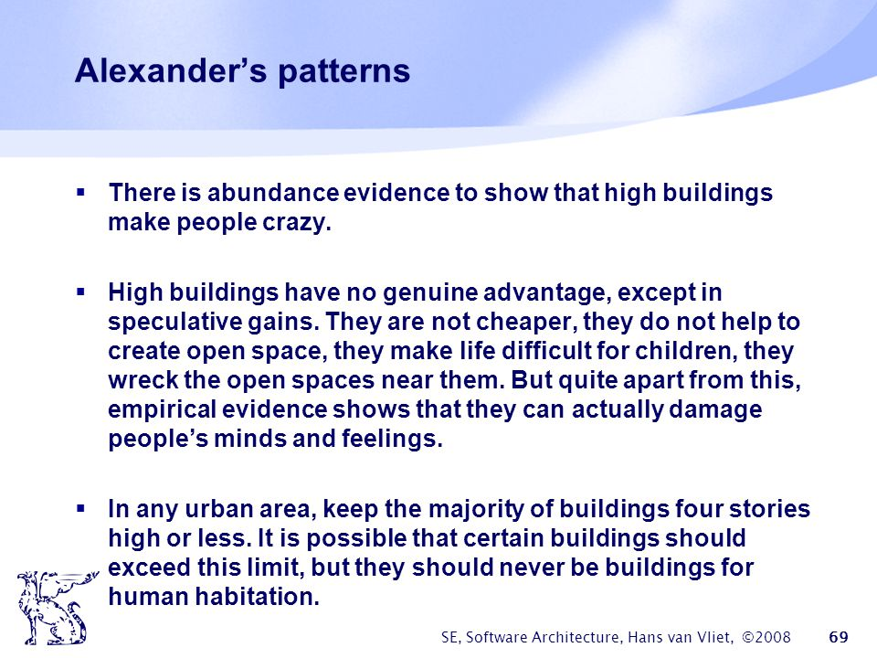 Alexander's patterns There is abundance evidence to show that high buildings make people crazy.