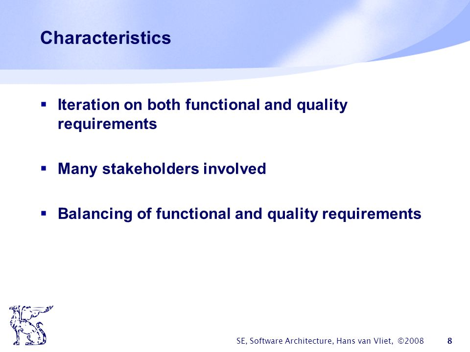 Characteristics Iteration on both functional and quality requirements