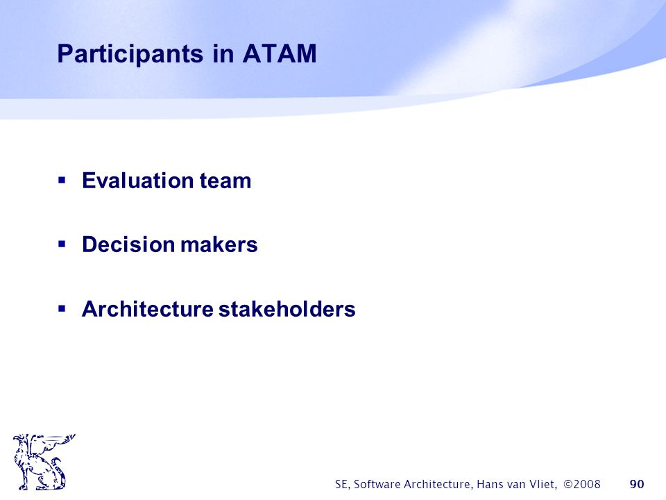 Participants in ATAM Evaluation team Decision makers