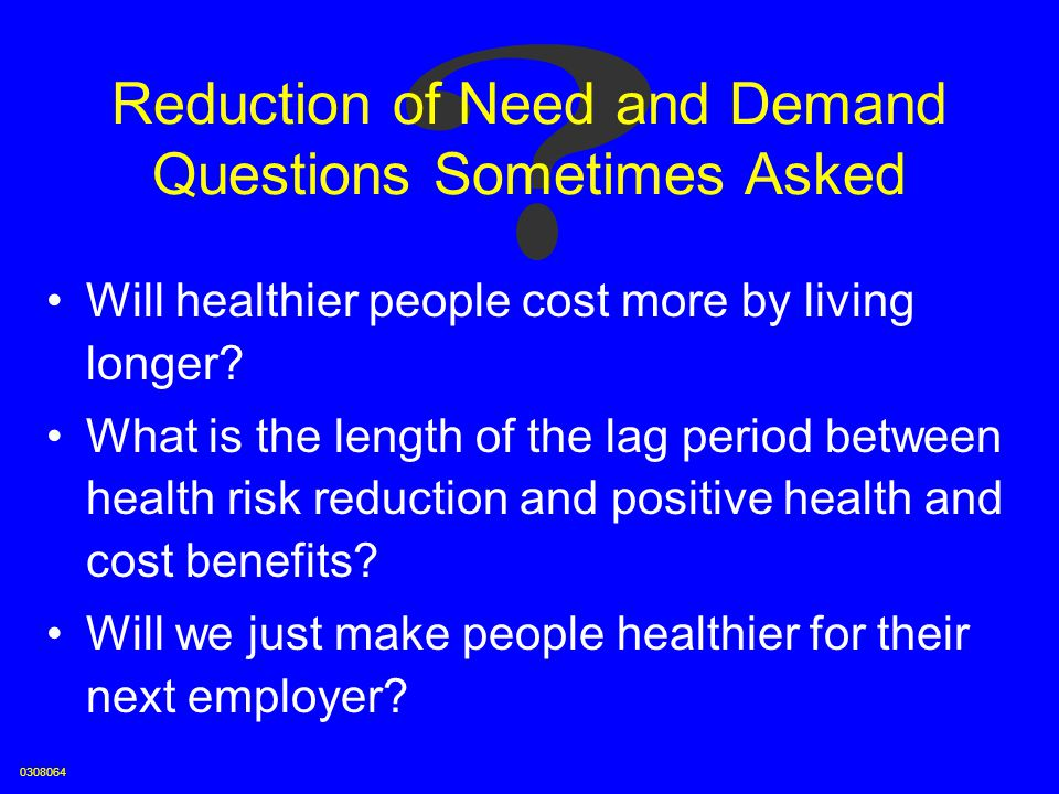 Reduction of Need and Demand Questions Sometimes Asked