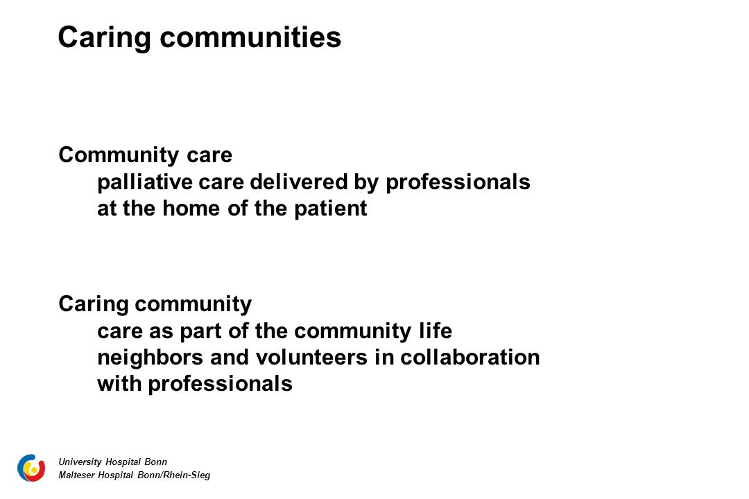 Caring communities Community care palliative care delivered by professionals at the home of the patient.
