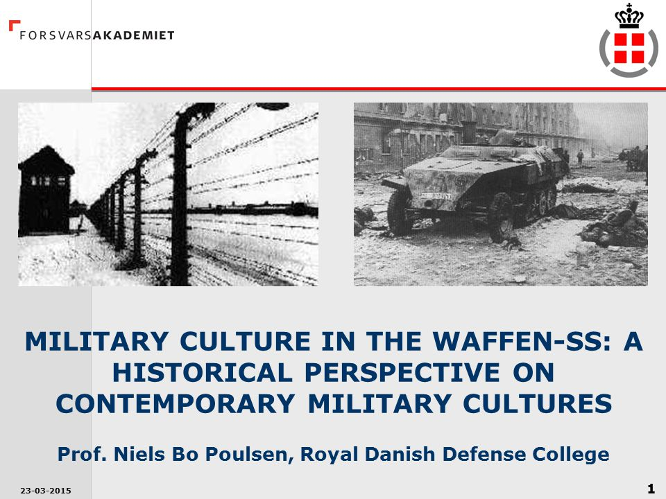 MILITARY CULTURE IN THE WAFFEN-SS: A HISTORICAL PERSPECTIVE ON CONTEMPORARY MILITARY CULTURES Prof. Niels Bo Poulsen, Royal Danish Defense College