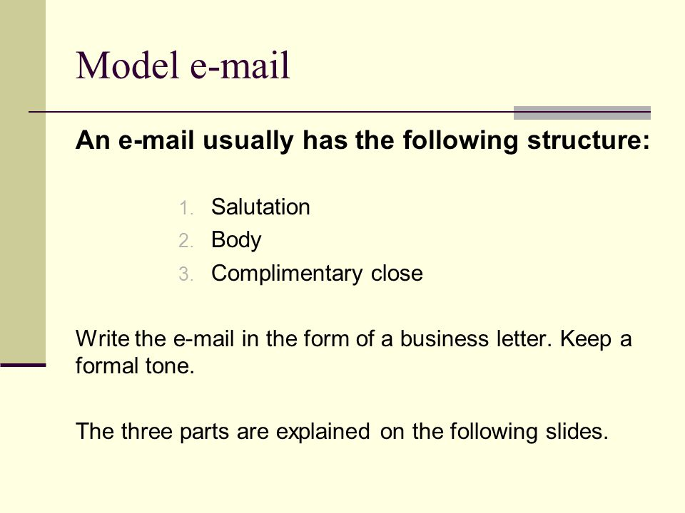 Model e-mail An e-mail usually has the following structure: Salutation