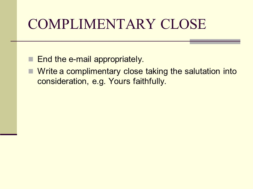 COMPLIMENTARY CLOSE End the e-mail appropriately.