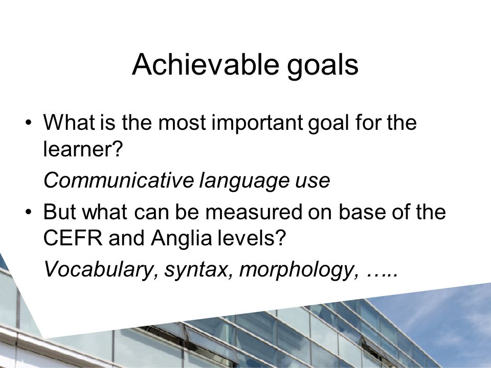 Achievable goals What is the most important goal for the learner