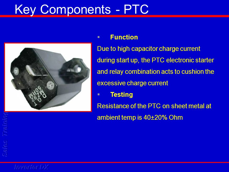 Key Components - PTC Function Due to high capacitor charge current