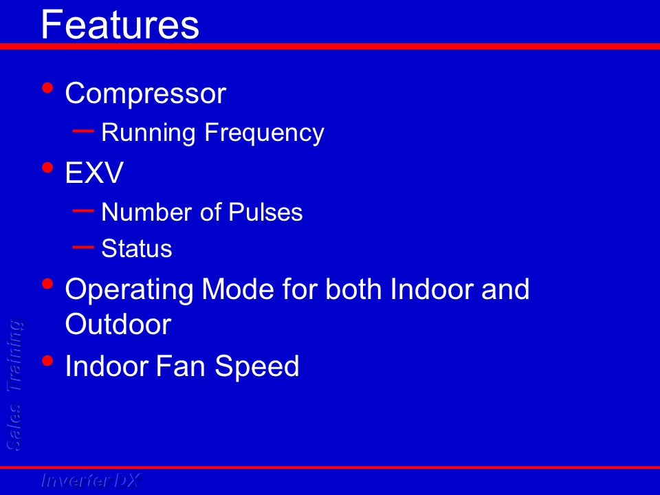 Features Compressor EXV Operating Mode for both Indoor and Outdoor