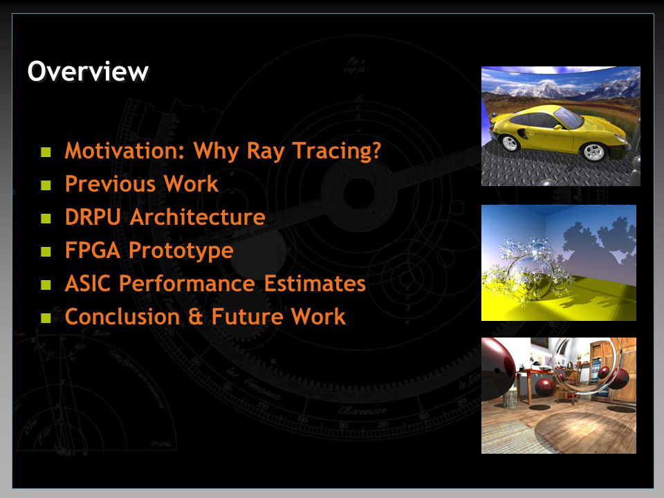 Overview Motivation: Why Ray Tracing Previous Work DRPU Architecture