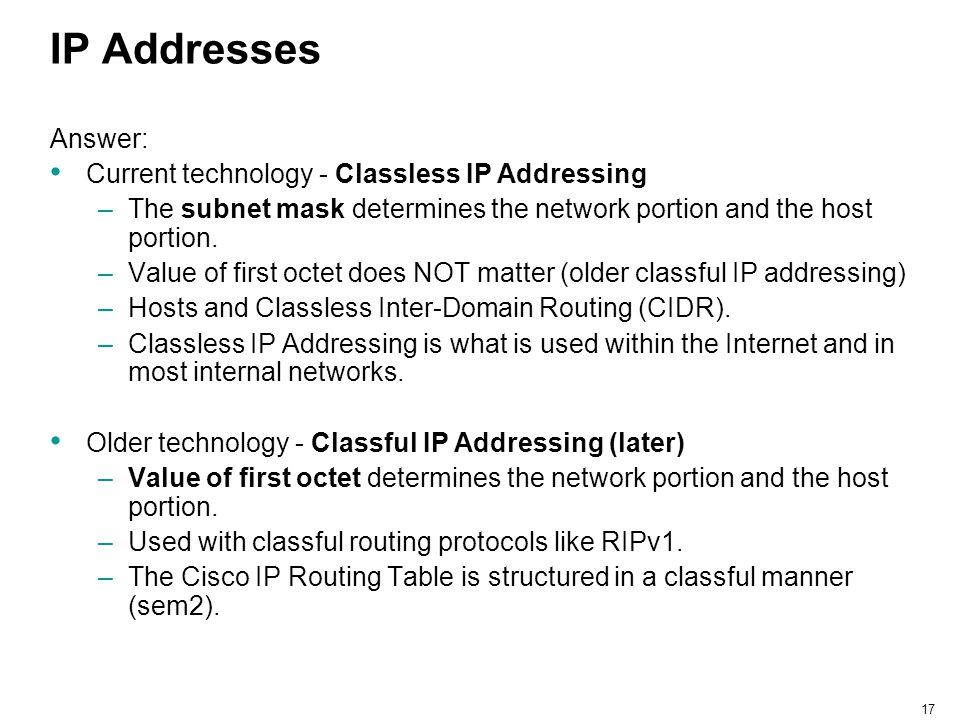 IP Addresses Answer: Current technology - Classless IP Addressing