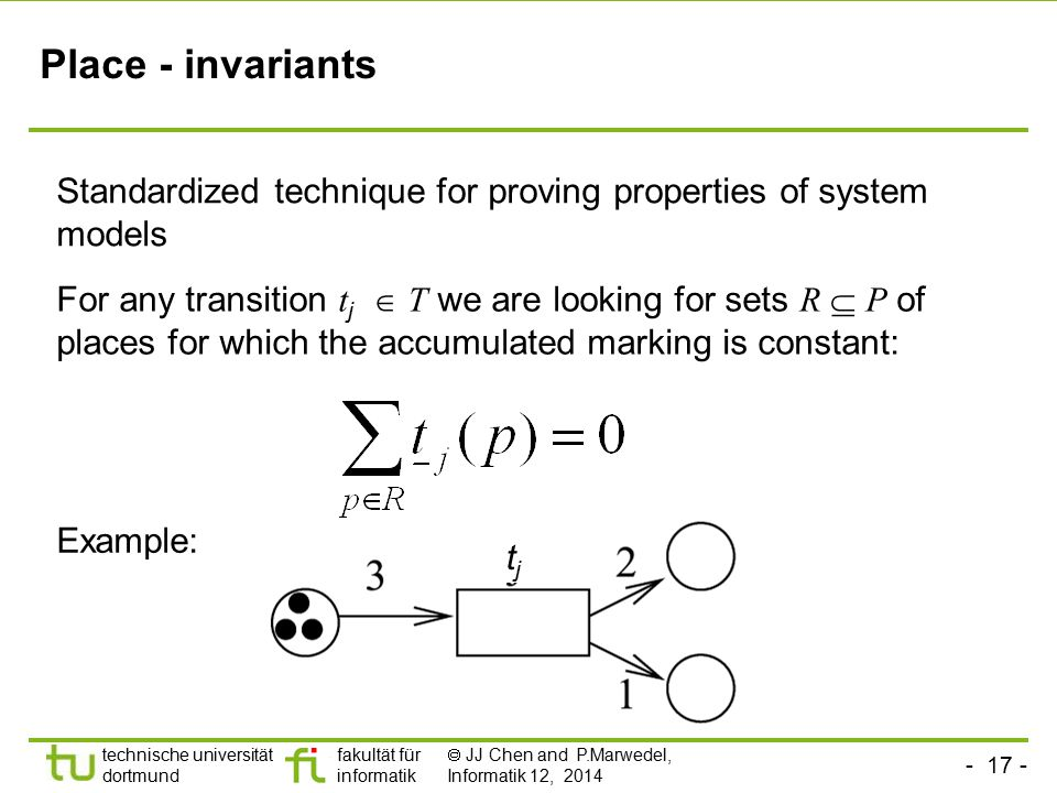 Place - invariants Standardized technique for proving properties of system models.