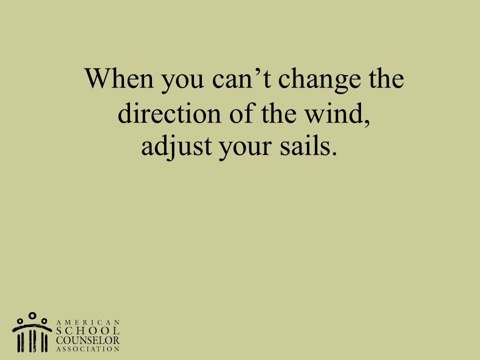 When you can't change the direction of the wind,