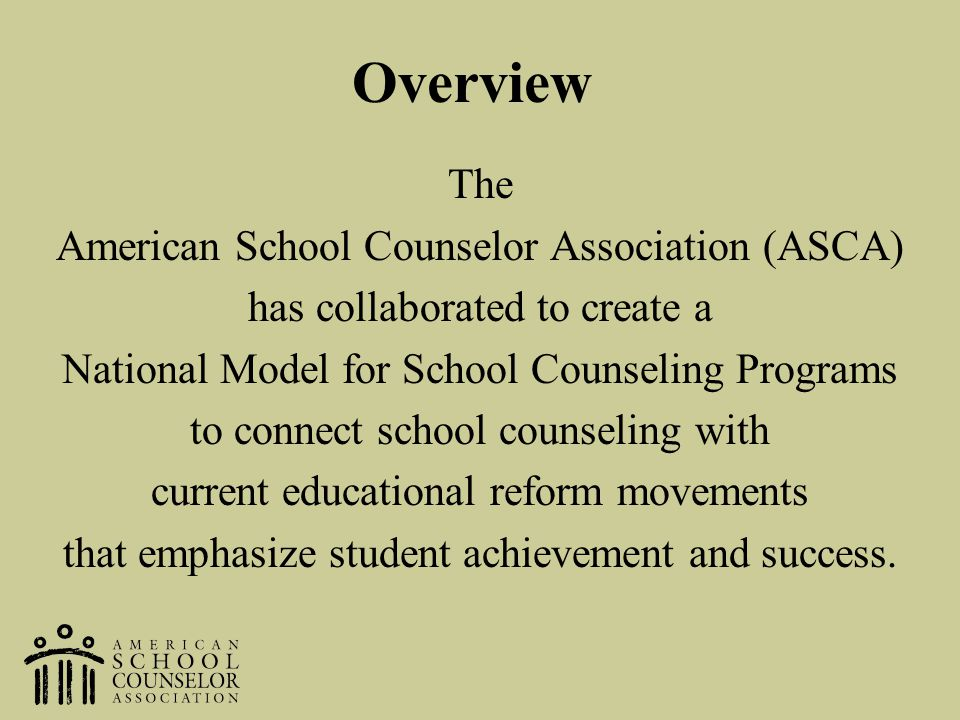 Overview The American School Counselor Association (ASCA)