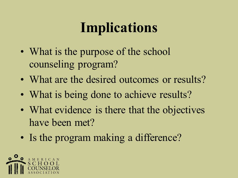 Implications What is the purpose of the school counseling program