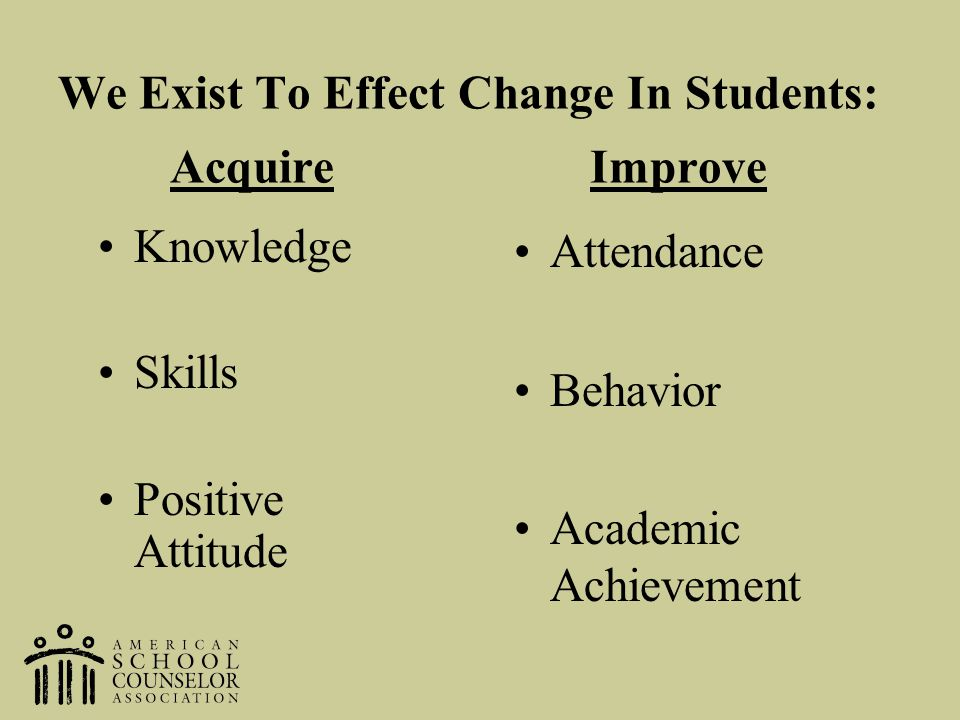 We Exist To Effect Change In Students: Acquire Improve