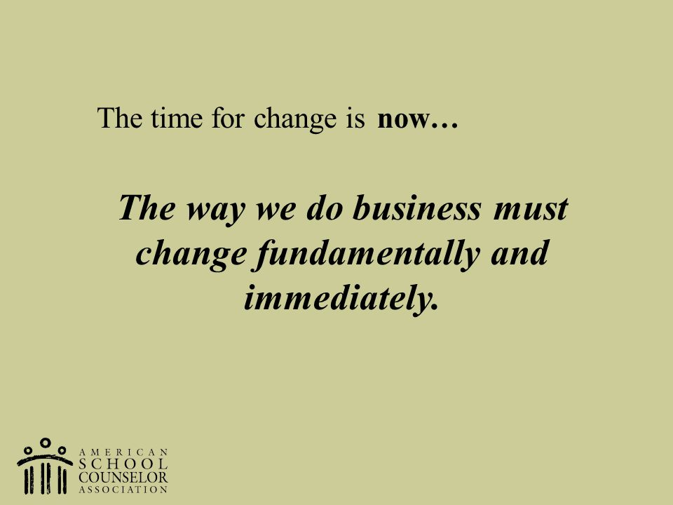 The way we do business must change fundamentally and immediately.