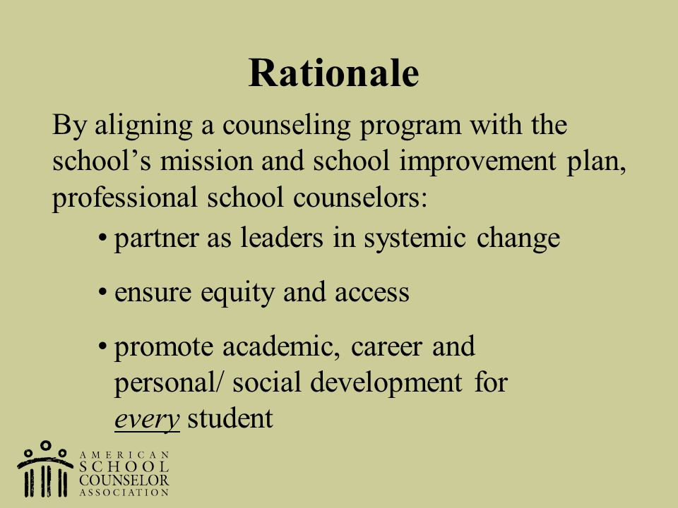 Rationale By aligning a counseling program with the school's mission and school improvement plan, professional school counselors: