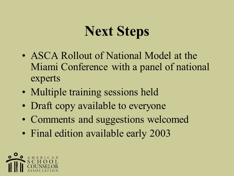 Next Steps ASCA Rollout of National Model at the Miami Conference with a panel of national experts.