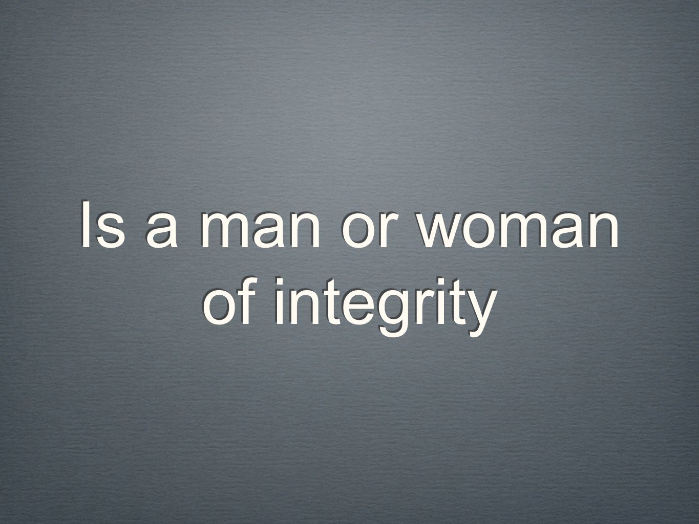 Is a man or woman of integrity