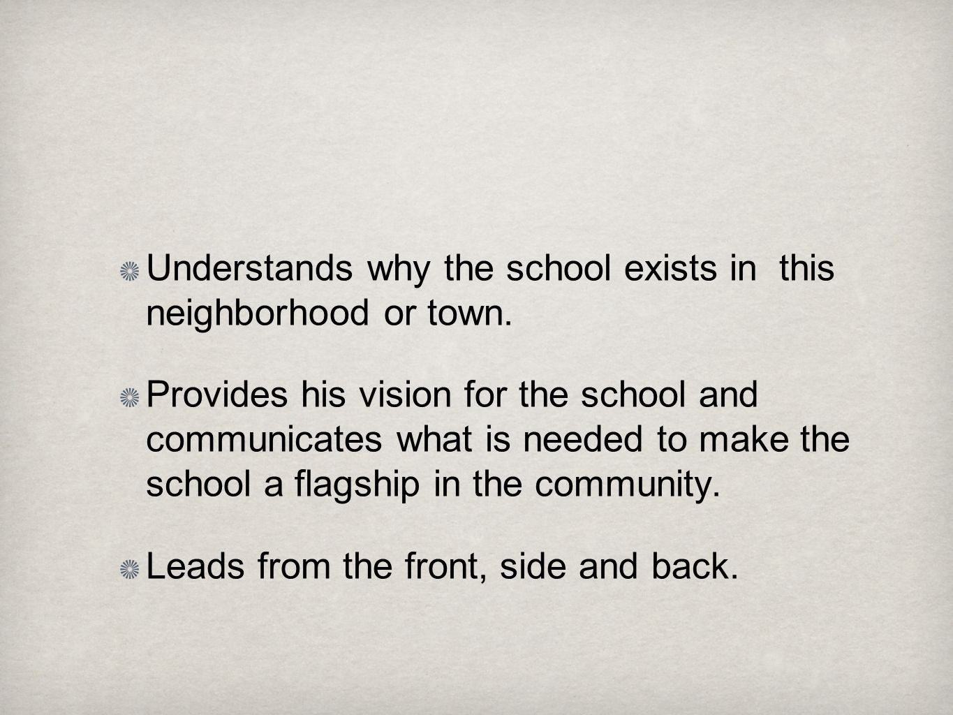 Understands why the school exists in this neighborhood or town.