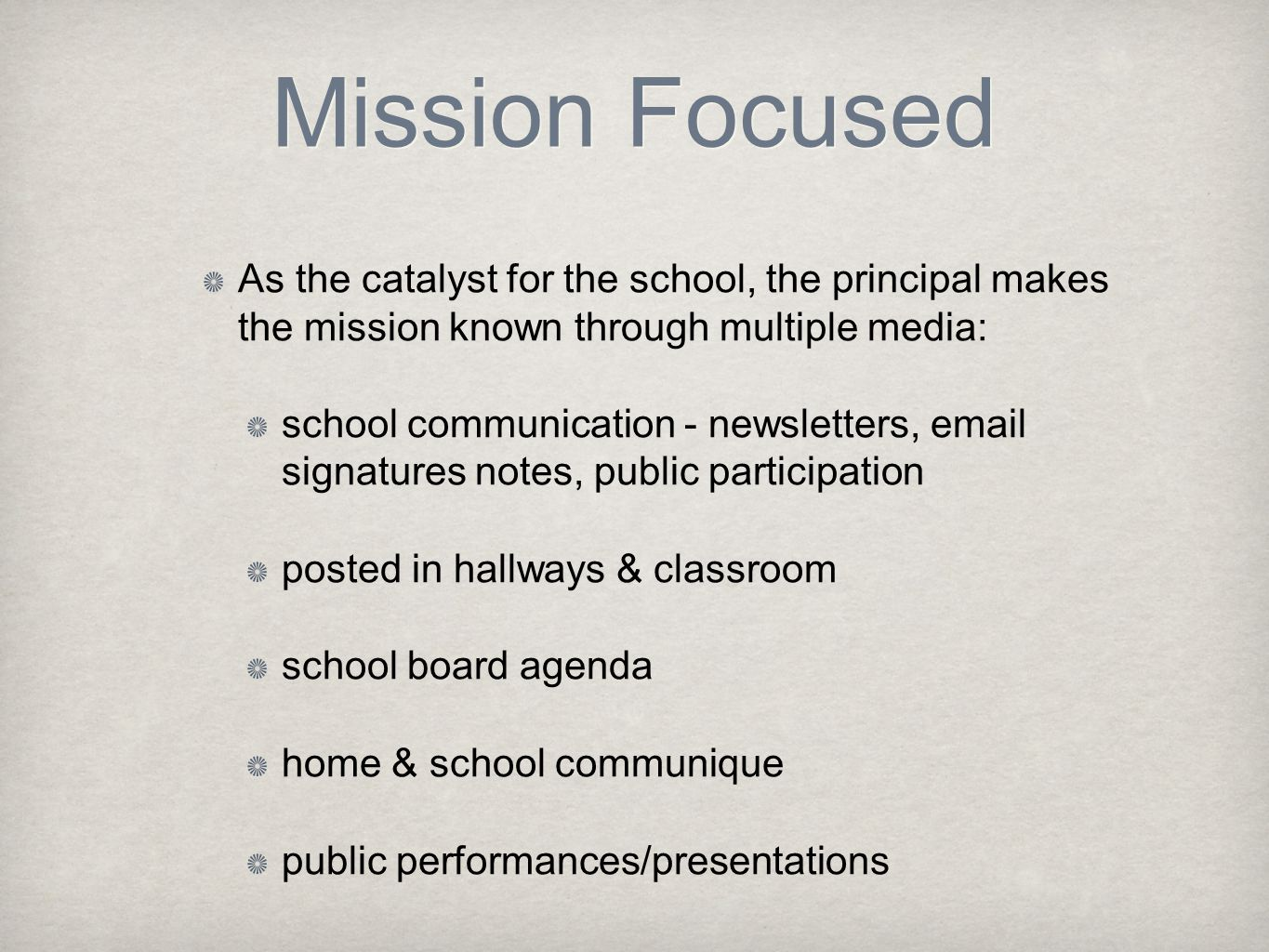 Mission Focused As the catalyst for the school, the principal makes the mission known through multiple media: