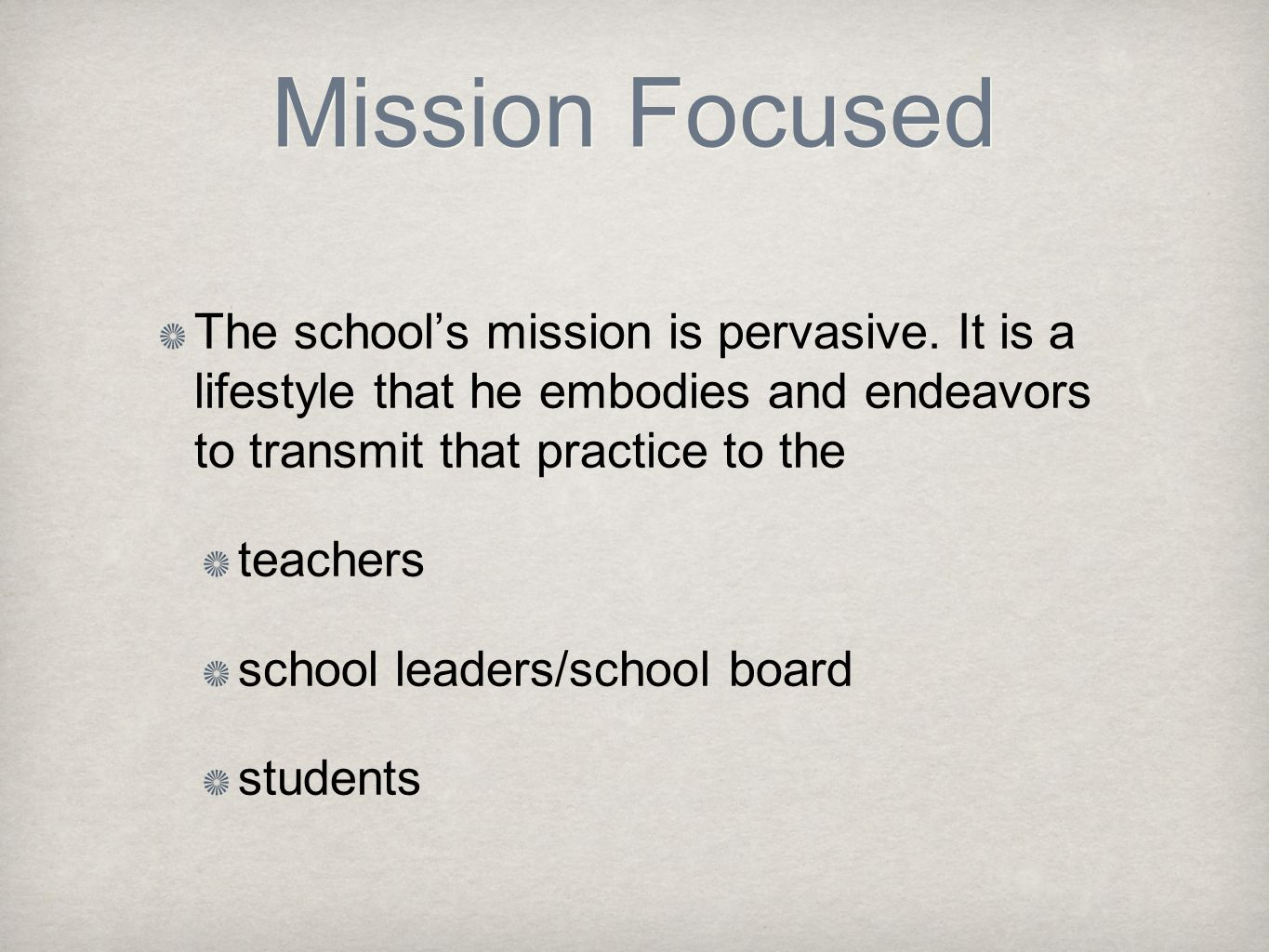 Mission Focused The school's mission is pervasive. It is a lifestyle that he embodies and endeavors to transmit that practice to the.