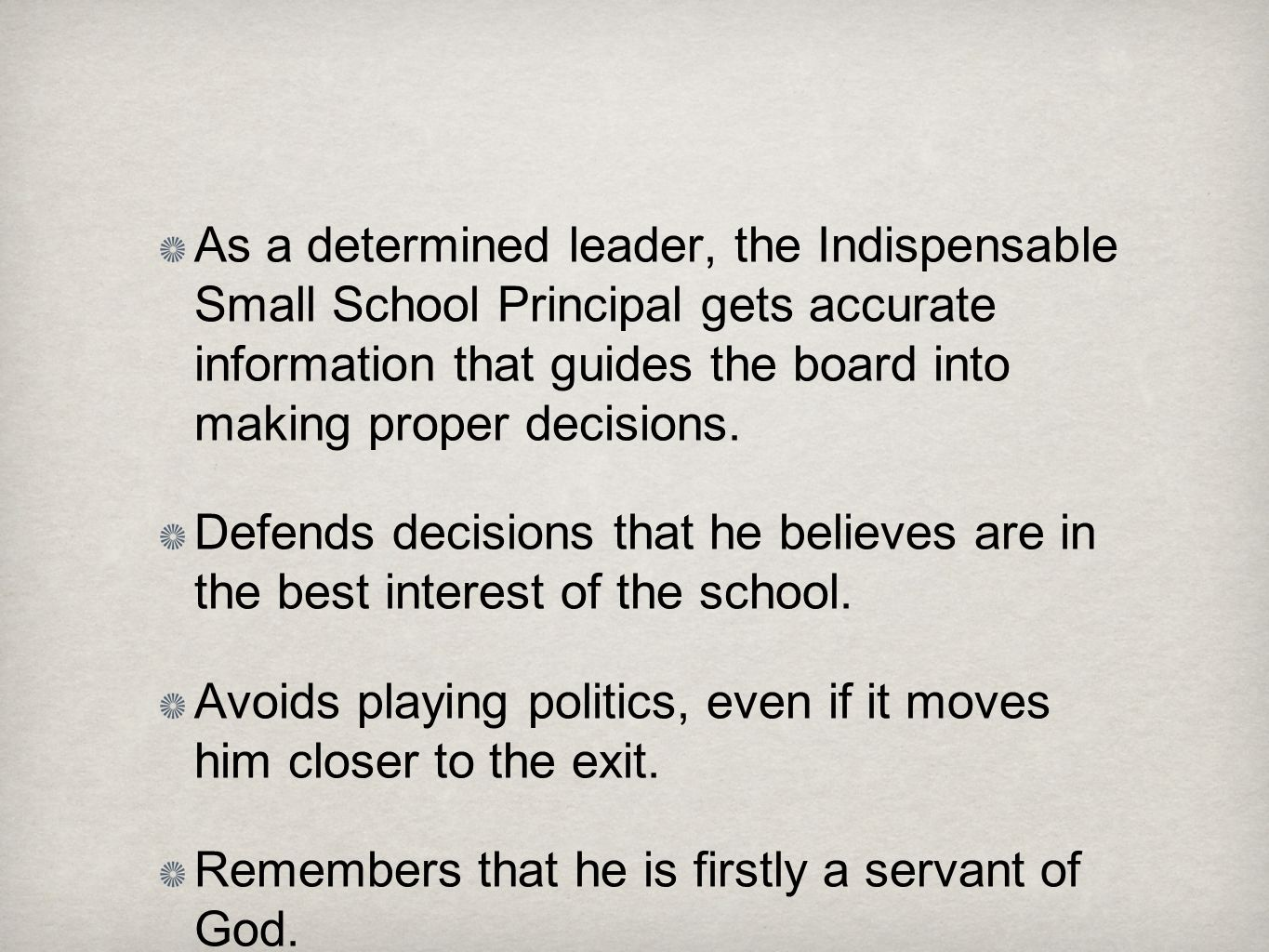 As a determined leader, the Indispensable Small School Principal gets accurate information that guides the board into making proper decisions.