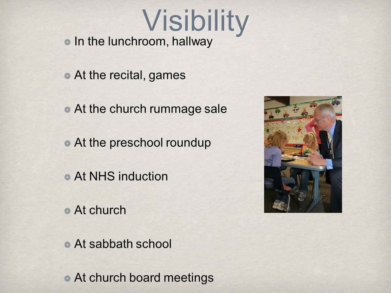 Visibility In the lunchroom, hallway At the recital, games